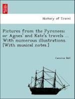 Pictures from the Pyrenees; Or Agnes' and Kate's Travels ... with Numerous Illustrations. [With Musical Notes.] af Caroline Bell