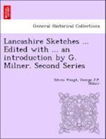 Lancashire Sketches ... Edited with ... an Introduction by G. Milner. Second Series af George J. P. Milner, Edwin Waugh