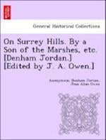 On Surrey Hills. by a Son of the Marshes, Etc. [Denham Jordan.] [Edited by J. A. Owen.] af Anonymous, Jean Allan Owen, Denham Jordan