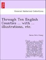 Through Ten English Counties ... with ... illustrations, etc.