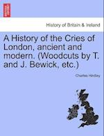 A History of the Cries of London, ancient and modern. (Woodcuts by T. and J. Bewick, etc.) af Charles Hindley