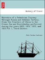 Narrative of a Pedestrian Journey through Russia and Siberian Tartary, from the Frontiers of China to the Frozen Sea and Kamtchatka; Performed During