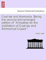 Coal-tar and Ammonia. Being the second and enlarged edition of