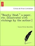 """""""Beachy Head,"""" a Paper, Etc. [Illustrated with Etchings by the Author.]"""