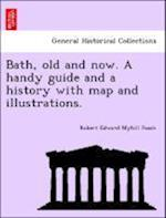 Bath, old and now. A handy guide and a history with map and illustrations. af Robert Edward Myhill Peach