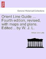 Orient Line Guide ... Fourth edition, revised, with maps and plans. Edited .. by W. J. L.