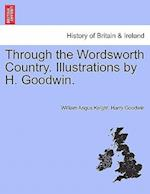 Through the Wordsworth Country. Illustrations by H. Goodwin. af Harry Goodwin, William Angus Knight