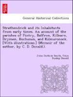 Strathendrick and its Inhabitants from early times. An account of the parishes of Fintry, Balfron, Killearn, Drymen, Buchanan, and Kilmaronock. [With