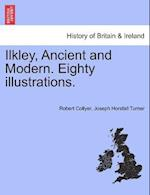 Ilkley, Ancient and Modern. Eighty Illustrations. af Joseph Horsfall Turner, Robert Collyer