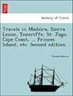 Travels in Madeira, Sierra Leone, Teneriffe, St. Jago, Cape Coast, ... Princes Island, etc. Second edition.