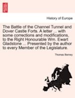 The Battle of the Channel Tunnel and Dover Castle Forts. a Letter ... with Some Corrections and Modifications, to the Right Honourable Wm. Ewart Glads af Thomas Berney