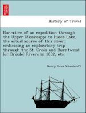 Narrative of an expedition through the Upper Mississippi to Itasca Lake, the actual source of this river; embracing an exploratory trip through the St