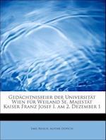 Gedächtnisfeier der Universität Wien für Weiland Se. Majestät Kaiser Franz Josef I. am 2. Dezember 1 af Alfons Dopsch, Emil Reisch