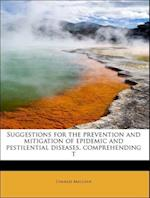 Suggestions for the Prevention and Mitigation of Epidemic and Pestilential Diseases, Comprehending T