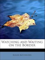 Watching and Waiting on the Border