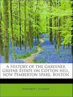 A History of the Gardiner Greene Estate on Cotton Hill, Now Pemberton Spare, Boston af Winthrop S. Scudder