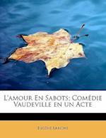 L'Amour En Sabots; Com Die Vaudeville En Un Acte