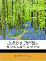 Our New England Ancestors and Their Descendants, 1620-1900