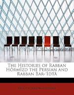 The Histories of Rabban Hôrmîzd the Persian and Rabban Bar-'Idt
