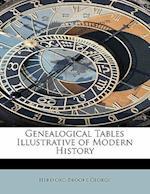 Genealogical Tables Illustrative of Modern History af Hereford Brooke George
