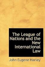 The League of Nations and the New International Law af John Eugene Harley