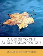 A Guide to the Anglo-Salon Tongue af Edward Johnston Vernon