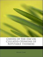 Creeds of the Day or Collated Opinions of Reputable Thinkers