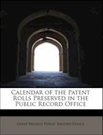 Calendar of the Patent Rolls Preserved in the Public Record Office af Great Britain Public Record Office
