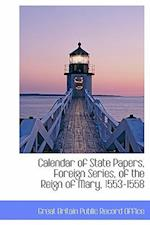 Calendar of State Papers, Foreign Series, of the Reign of Mary, 1553-1558 af Great Britain Public Record Office