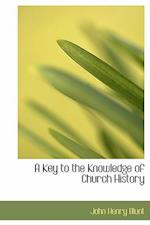 A Key to the Knowledge of Church History af John Henry Blunt