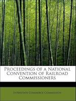 Proceedings of a National Convention of Railroad Commissioners