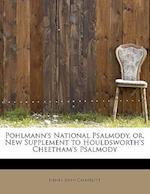 Pohlmann's National Psalmody, Or, New Supplement to Houldsworth's Cheetham's Psalmody af Henry John Gauntlett