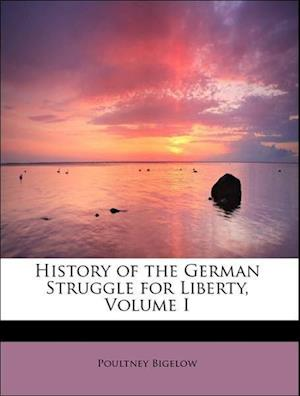 History of the German Struggle for Liberty, Volume I