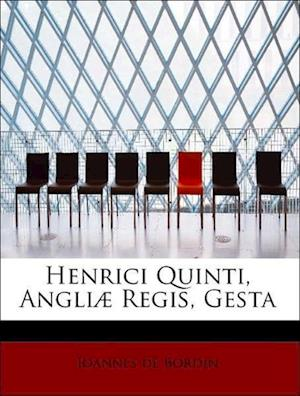 Henrici Quinti, Angliæ Regis, Gesta