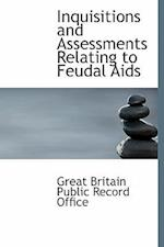 Inquisitions and Assessments Relating to Feudal AIDS af Great Britain Public Record Office