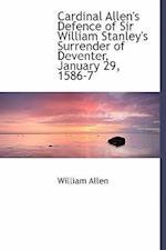 Cardinal Allen's Defence of Sir William Stanley's Surrender of Deventer, January 29, 1586-7 af William Allen