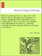 Historical Researches on the wars and sports of the Mongols and Romans: in which elephants and wild beasts were employed or slain, and the remarkable af John Ranking