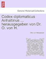 Codex Diplomaticus Anhaltinus ... Herausgegeben Von Dr. O. Von H. af Otto Von Heinemann