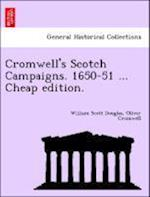 Cromwell's Scotch Campaigns. 1650-51 ... Cheap edition.