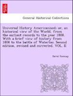 Universal History Americanised; or, an historical view of the World, from the earliest records to the year 1808. With a brief view of history from 180