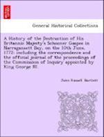 A History of the Destruction of His Britannic Majesty's Schooner Gaspee in Narragansett Bay, on the 10th June, 1772; Including the Correspondence and af John Russell Bartlett
