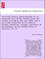 Universal History Americanised; or, an historical view of the World, from the earliest records to the year 1808; with a particular reference to the st