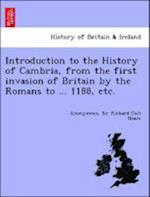 Introduction to the History of Cambria, from the First Invasion of Britain by the Romans to ... 1188, Etc.
