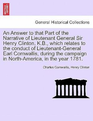 An Answer to that Part of the Narrative of Lieutenant General Sir Henry Clinton, K.B., which relates to the conduct of Lieutenant-General Earl Cornwal