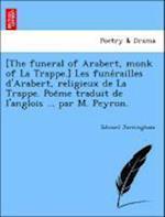 [The Funeral of Arabert, Monk of La Trappe.] Les Fune Railles D'Arabert, Religieux de La Trappe. Poe Me Traduit de L'Anglois ... Par M. Peyron.