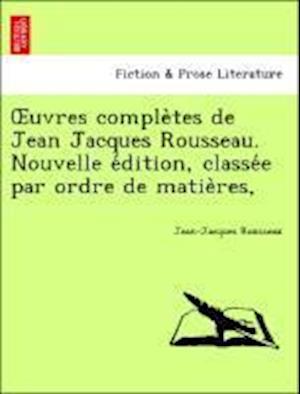 Bog paperback Uvres Comple Tes de Jean Jacques Rousseau. Nouvelle E Dition Classe E Par Ordre de Matie Res af Jean jacques Rousseau