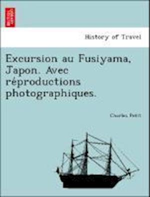 Bog, paperback Excursion Au Fusiyama, Japon. Avec Re Productions Photographiques. af Charles Petit