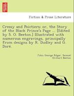 Cressy and Poictiers; or, the Story of the Black Prince's Page ... [Edited by S. O. Beeton.] Illustrated with numerous engravings, principally from de