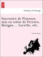 Souvenirs de Florence, MIS En Sce Ne de Ferrare, Bologne ... Lorette, Etc.