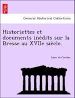 Historiettes Et Documents Ine Dits Sur La Bresse Au Xviie Sie Cle. af Louis De Combes